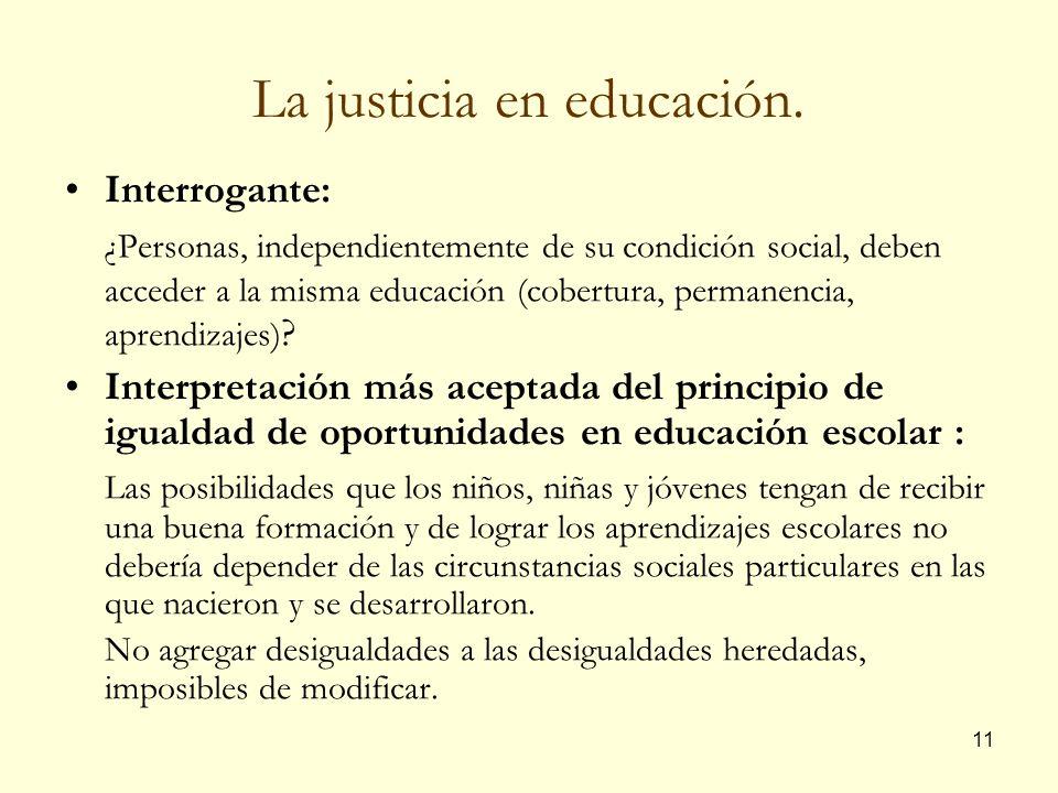 11 La justicia en educación. Interrogante: ¿Personas, independientemente de su condición social, deben acceder a la misma educación (cobertura, perman