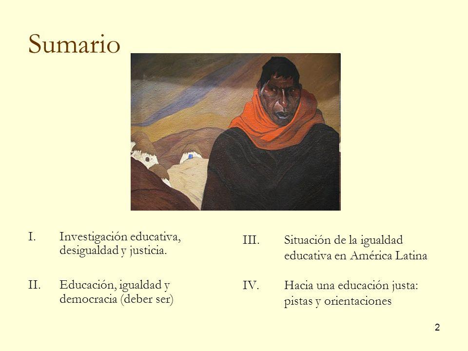 2 Sumario I.Investigación educativa, desigualdad y justicia. II.Educación, igualdad y democracia (deber ser) III.Situación de la igualdad educativa en