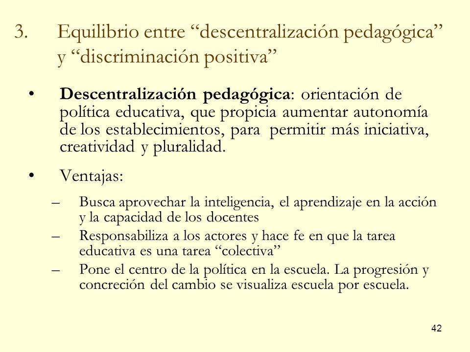 42 3.Equilibrio entre descentralización pedagógica y discriminación positiva Descentralización pedagógica: orientación de política educativa, que prop