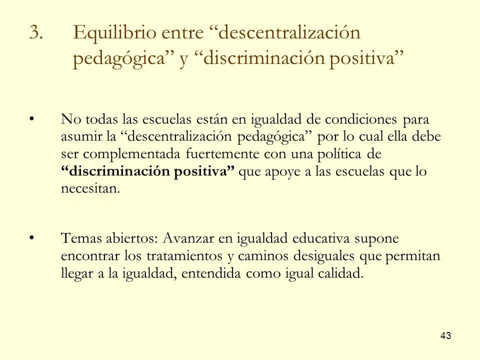 43 3.Equilibrio entre descentralización pedagógica y discriminación positiva No todas las escuelas están en igualdad de condiciones para asumir la des