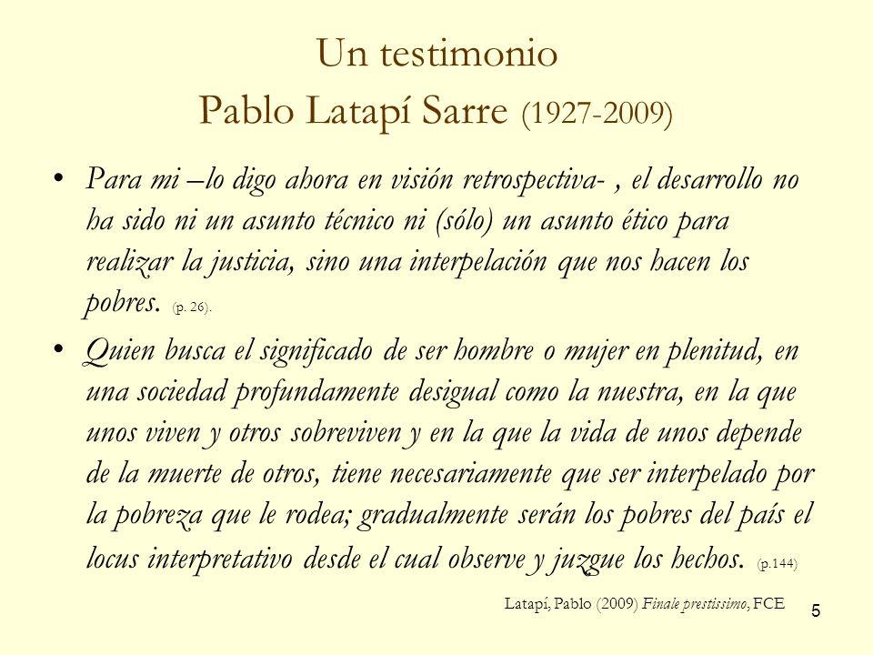 5 Un testimonio Pablo Latapí Sarre (1927-2009) Para mi –lo digo ahora en visión retrospectiva-, el desarrollo no ha sido ni un asunto técnico ni (sólo