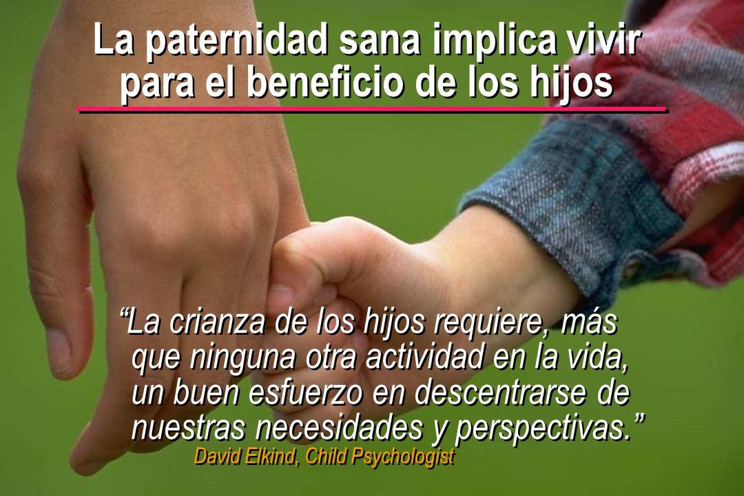 © IEF 2 PRE 1.2.1s La paternidad sana implica vivir para el beneficio de los hijos La crianza de los hijos requiere, más que ninguna otra actividad en