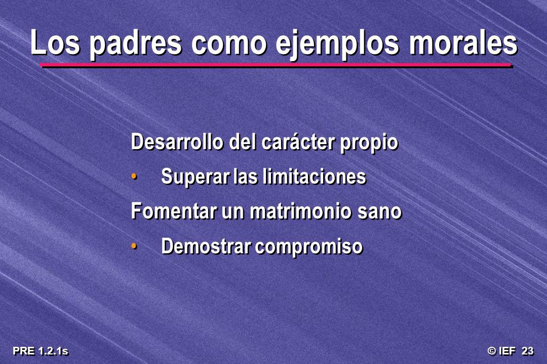 © IEF 23 PRE 1.2.1s Desarrollo del carácter propio Superar las limitaciones Fomentar un matrimonio sano Demostrar compromiso Desarrollo del carácter p