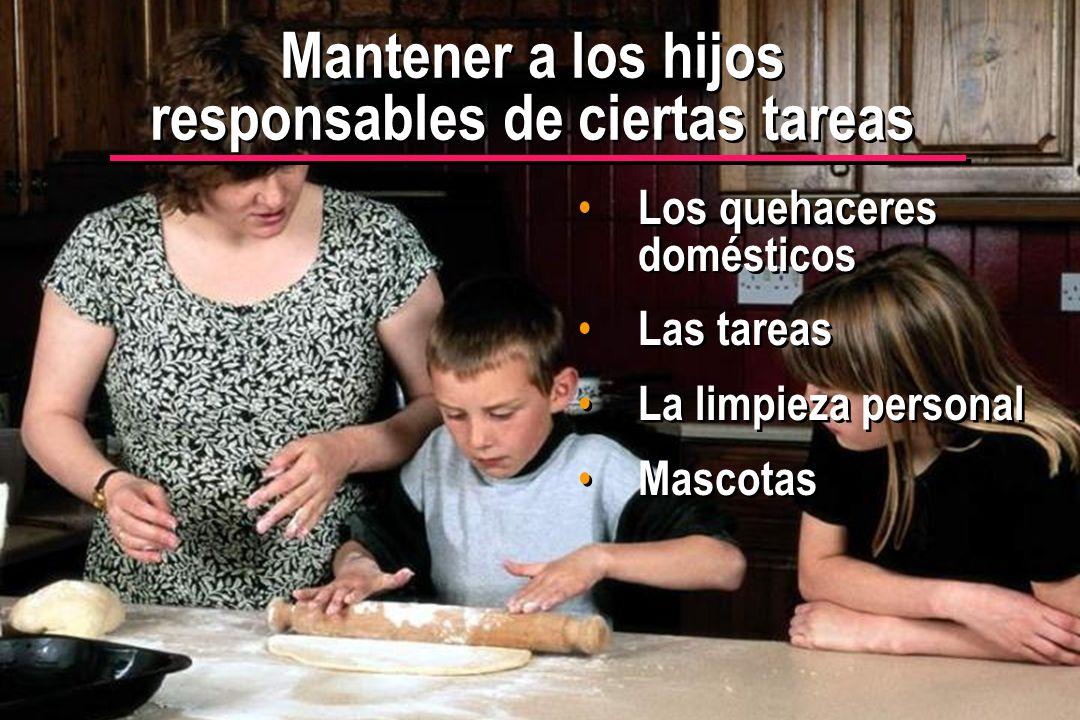 © IEF 27 PRE 1.2.1s Mantener a los hijos responsables de ciertas tareas Los quehaceres domésticos Las tareas La limpieza personal Mascotas