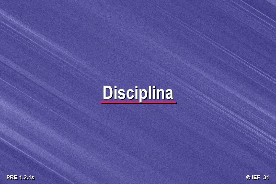 © IEF 31 PRE 1.2.1s Disciplina