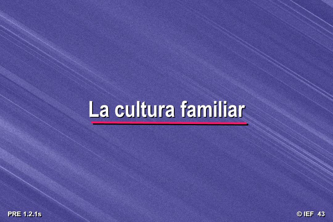 © IEF 43 PRE 1.2.1s La cultura familiar