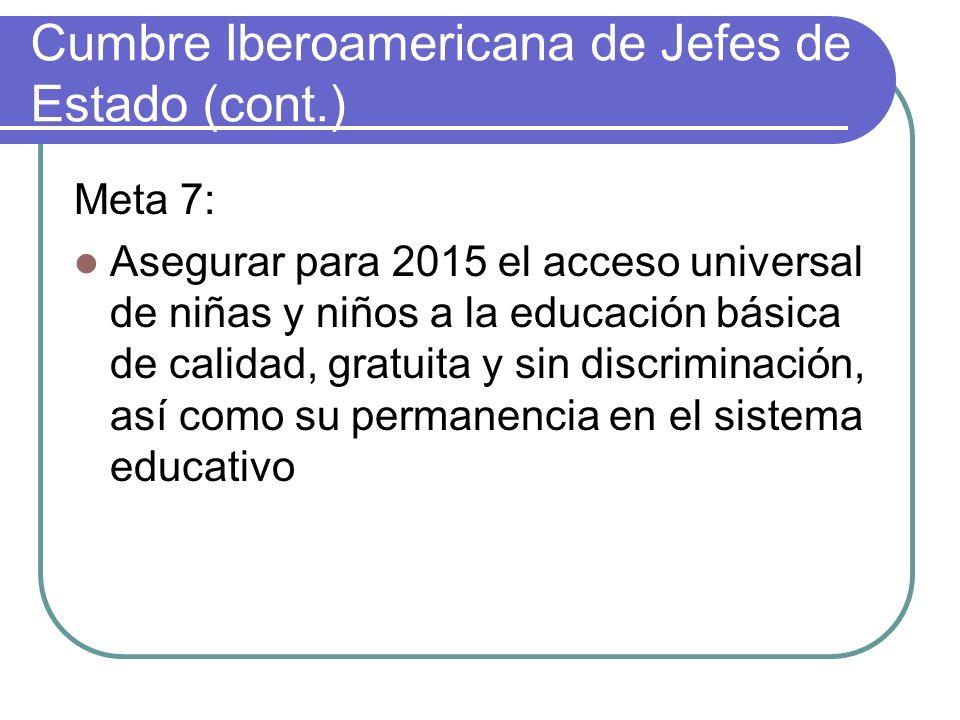 Cumbre Iberoamericana de Jefes de Estado (Cont.) Meta 9: Universalizar para el año 2015 el acceso a la educación secundaria de calidad