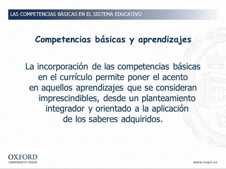 Competencias básicas y aprendizajes La incorporación de las competencias básicas en el currículo permite poner el acento en aquellos aprendizajes que se consideran imprescindibles, desde un planteamiento integrador y orientado a la aplicación de los saberes adquiridos.