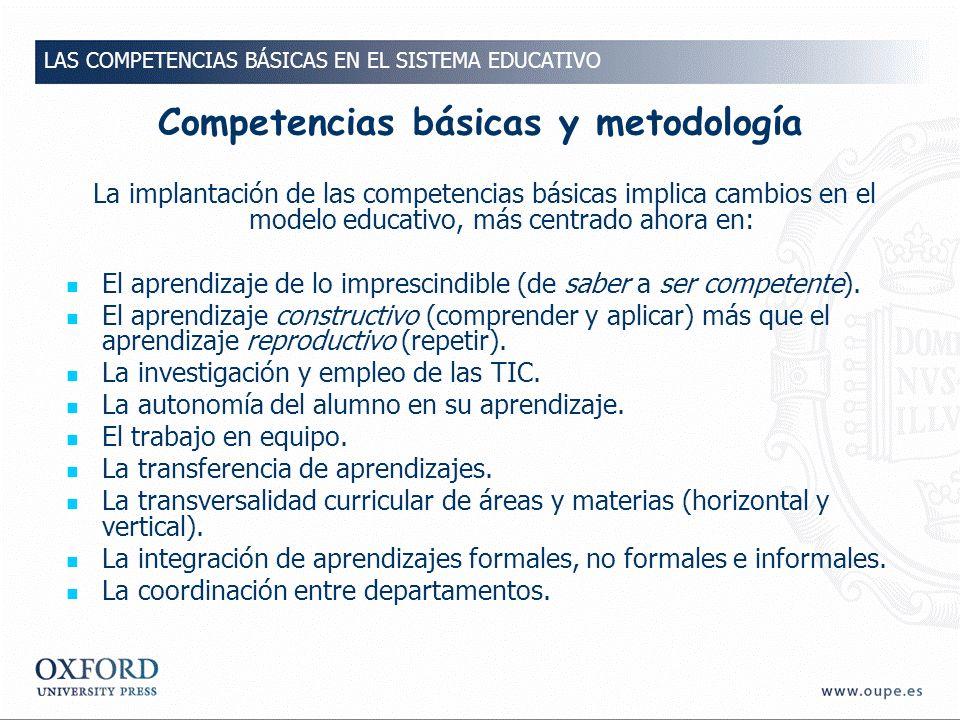 Competencias básicas y metodología La implantación de las competencias básicas implica cambios en el modelo educativo, más centrado ahora en: El aprendizaje de lo imprescindible (de saber a ser competente).