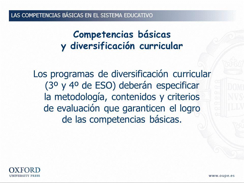 Competencias básicas y diversificación curricular Los programas de diversificación curricular (3º y 4º de ESO) deberán especificar la metodología, contenidos y criterios de evaluación que garanticen el logro de las competencias básicas.