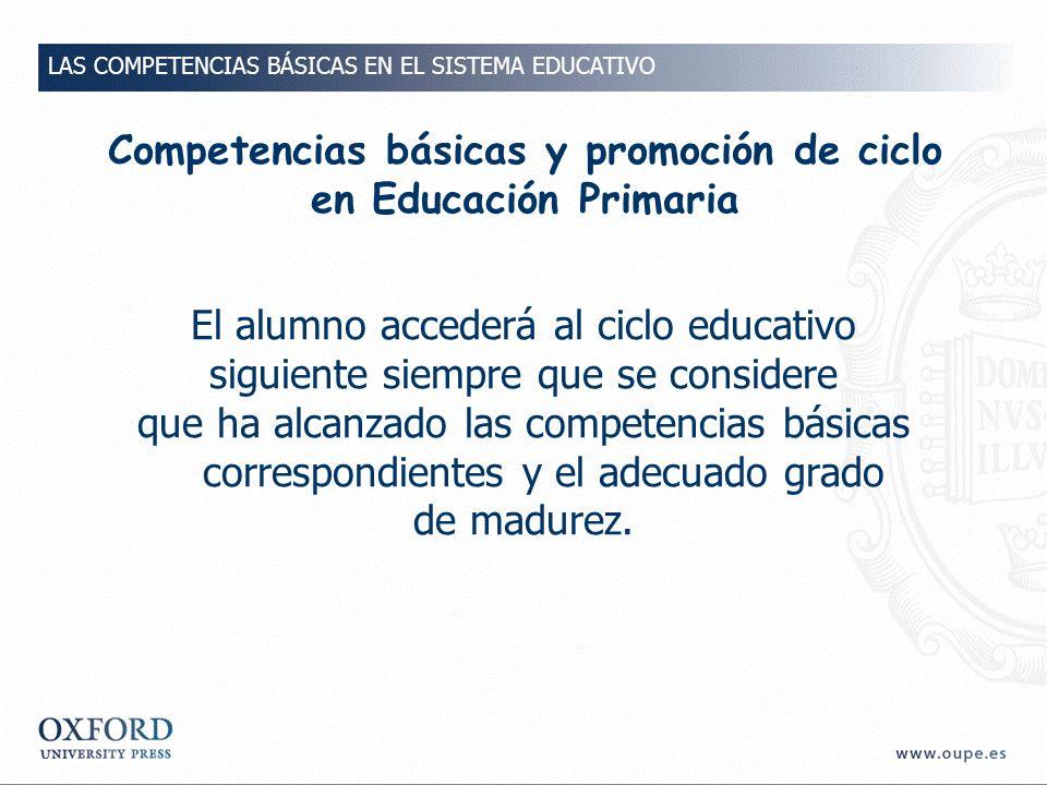 Competencias básicas y promoción de ciclo en Educación Primaria El alumno accederá al ciclo educativo siguiente siempre que se considere que ha alcanzado las competencias básicas correspondientes y el adecuado grado de madurez.