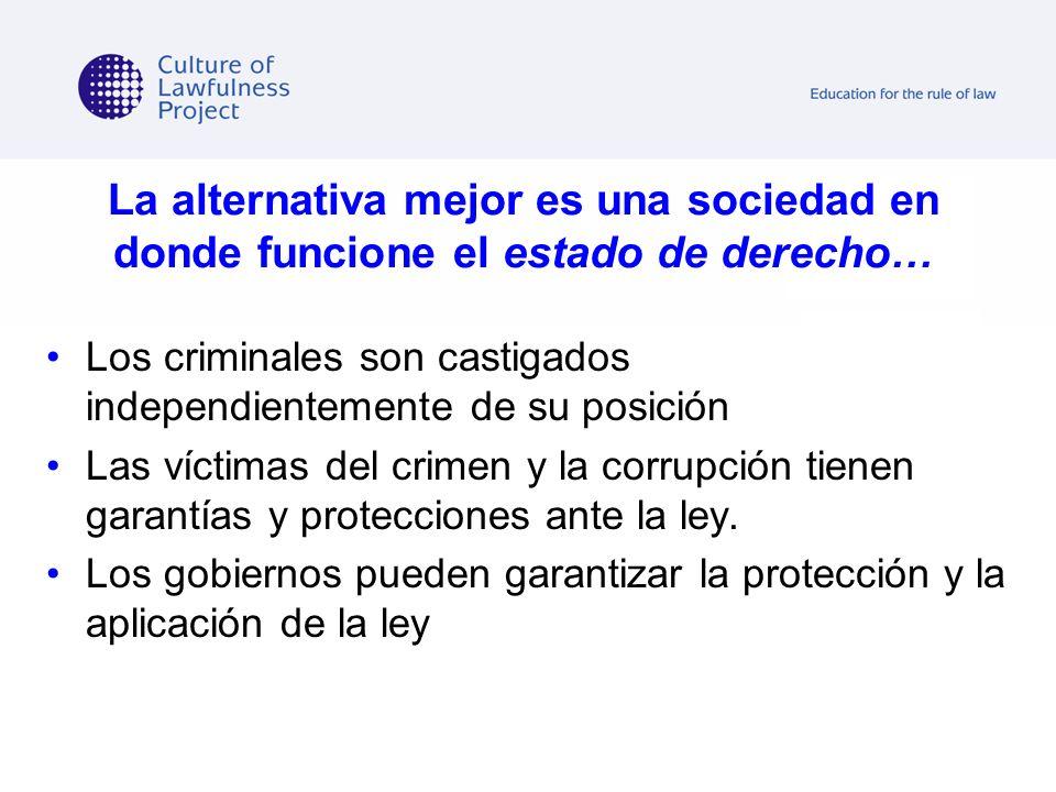 La alternativa mejor es una sociedad en donde funcione el estado de derecho… Los criminales son castigados independientemente de su posición Las vícti