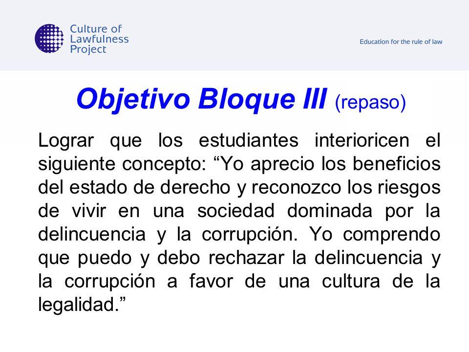 Objetivo Bloque III (repaso) Lograr que los estudiantes interioricen el siguiente concepto: Yo aprecio los beneficios del estado de derecho y reconozc