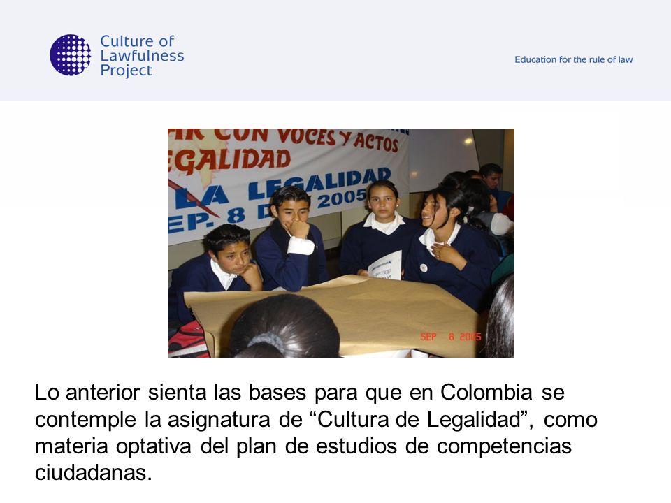 Lo anterior sienta las bases para que en Colombia se contemple la asignatura de Cultura de Legalidad, como materia optativa del plan de estudios de co
