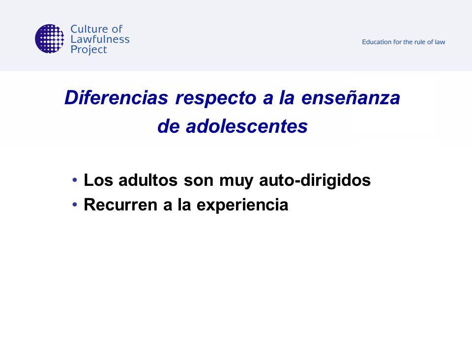 Diferencias respecto a la enseñanza de adolescentes Los adultos son muy auto-dirigidos Recurren a la experiencia