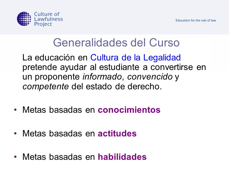 La educación en Cultura de la Legalidad pretende ayudar al estudiante a convertirse en un proponente informado, convencido y competente del estado de