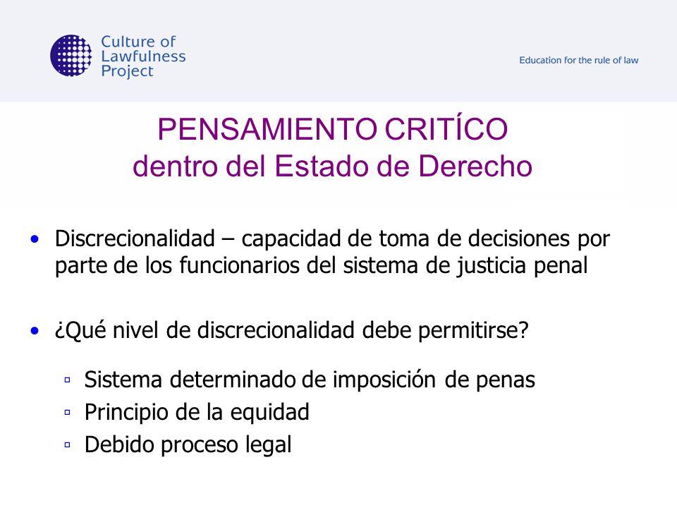 PENSAMIENTO CRITÍCO dentro del Estado de Derecho Discrecionalidad – capacidad de toma de decisiones por parte de los funcionarios del sistema de justi