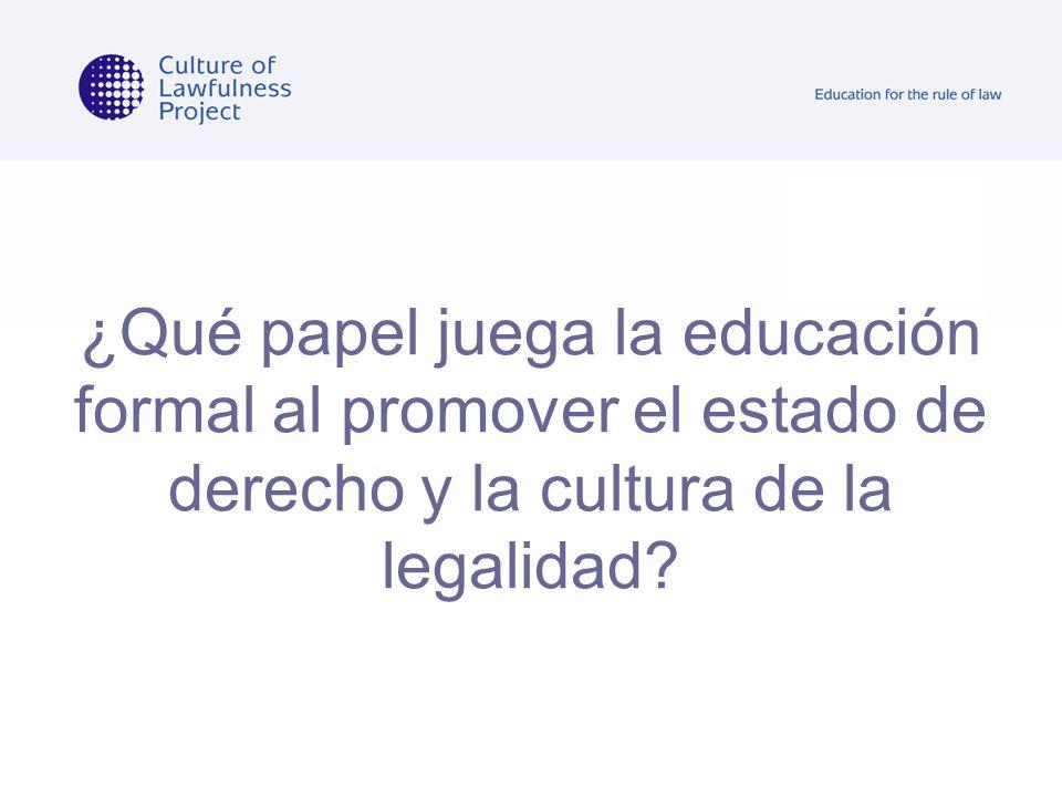 ¿Qué papel juega la educación formal al promover el estado de derecho y la cultura de la legalidad?