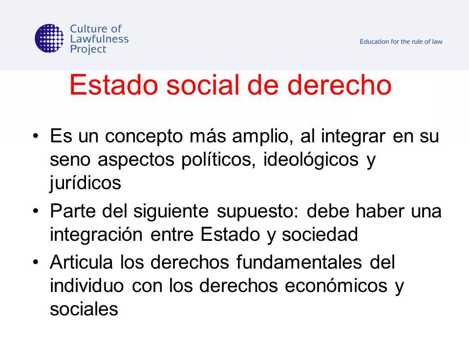 Estado social de derecho Es un concepto más amplio, al integrar en su seno aspectos políticos, ideológicos y jurídicos Parte del siguiente supuesto: d