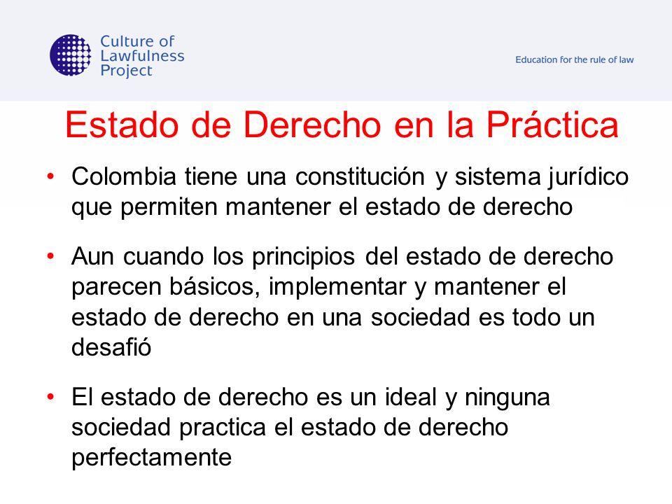 Estado de Derecho en la Práctica Colombia tiene una constitución y sistema jurídico que permiten mantener el estado de derecho Aun cuando los principi