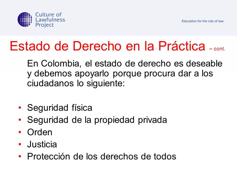 En Colombia, el estado de derecho es deseable y debemos apoyarlo porque procura dar a los ciudadanos lo siguiente: Seguridad física Seguridad de la pr