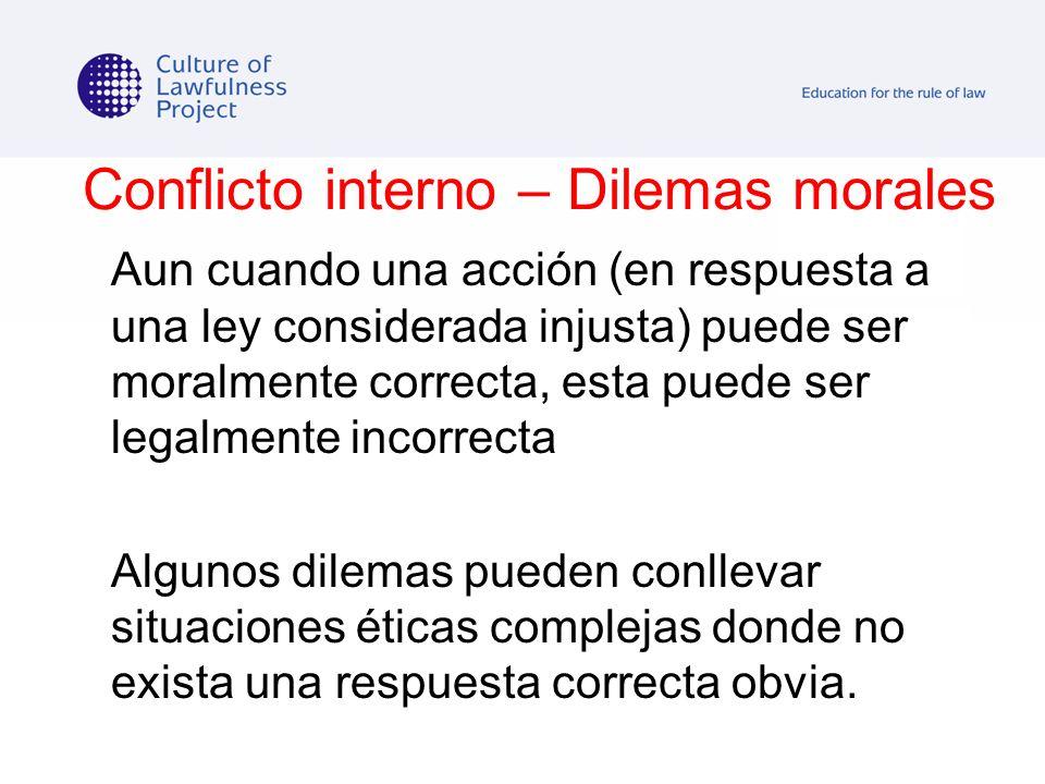 Conflicto interno – Dilemas morales Aun cuando una acción (en respuesta a una ley considerada injusta) puede ser moralmente correcta, esta puede ser l