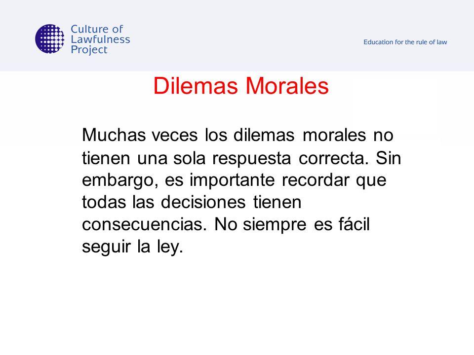 Dilemas Morales Muchas veces los dilemas morales no tienen una sola respuesta correcta. Sin embargo, es importante recordar que todas las decisiones t