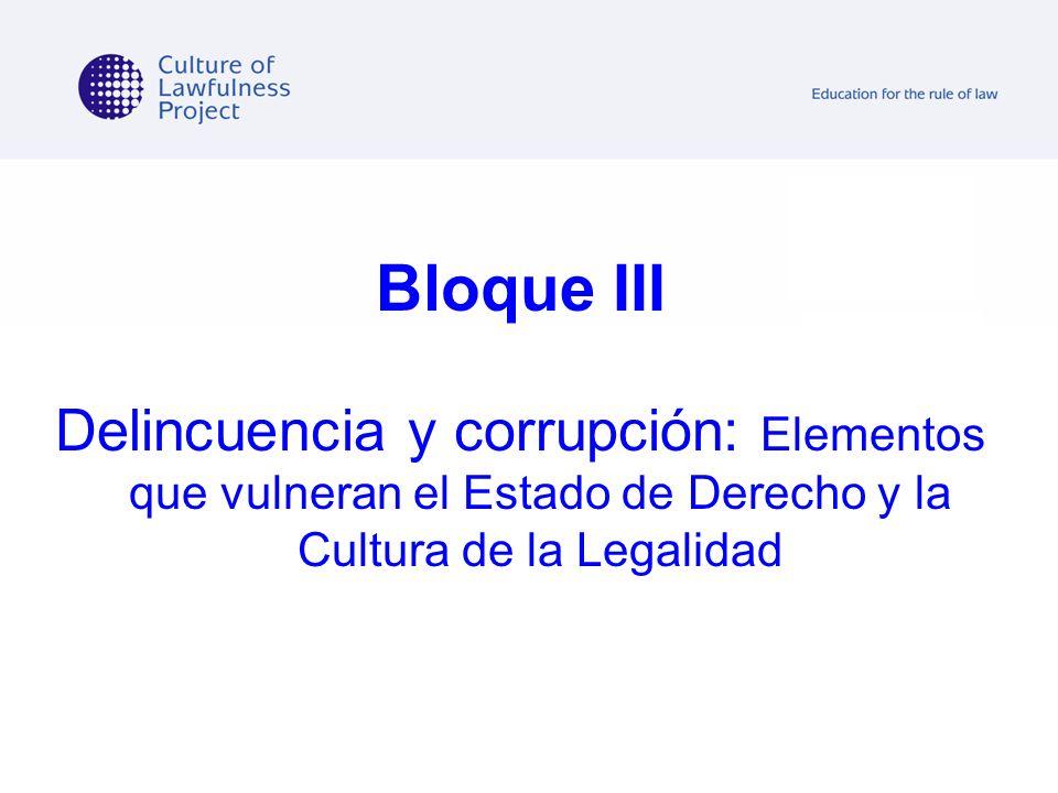 Bloque III Delincuencia y corrupción: Elementos que vulneran el Estado de Derecho y la Cultura de la Legalidad