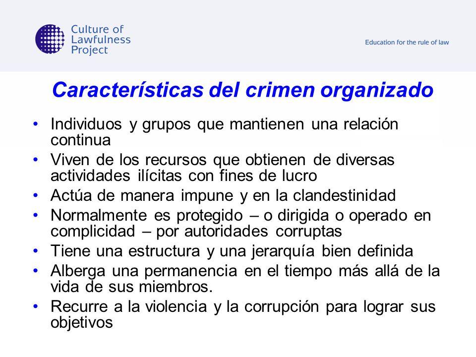 Características del crimen organizado Individuos y grupos que mantienen una relación continua Viven de los recursos que obtienen de diversas actividad