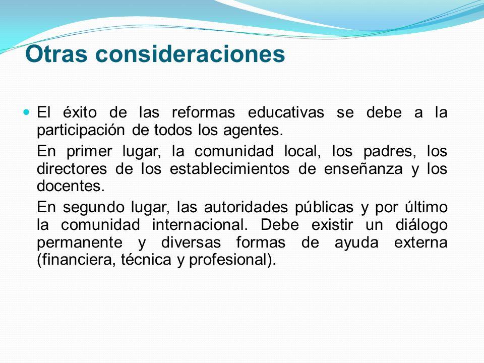 Otras consideraciones El éxito de las reformas educativas se debe a la participación de todos los agentes. En primer lugar, la comunidad local, los pa