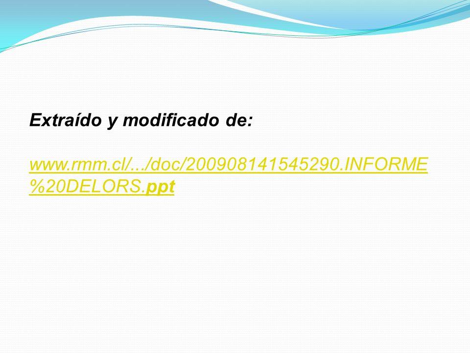 Extraído y modificado de: www.rmm.cl/.../doc/200908141545290.INFORME %20DELORS.ppt
