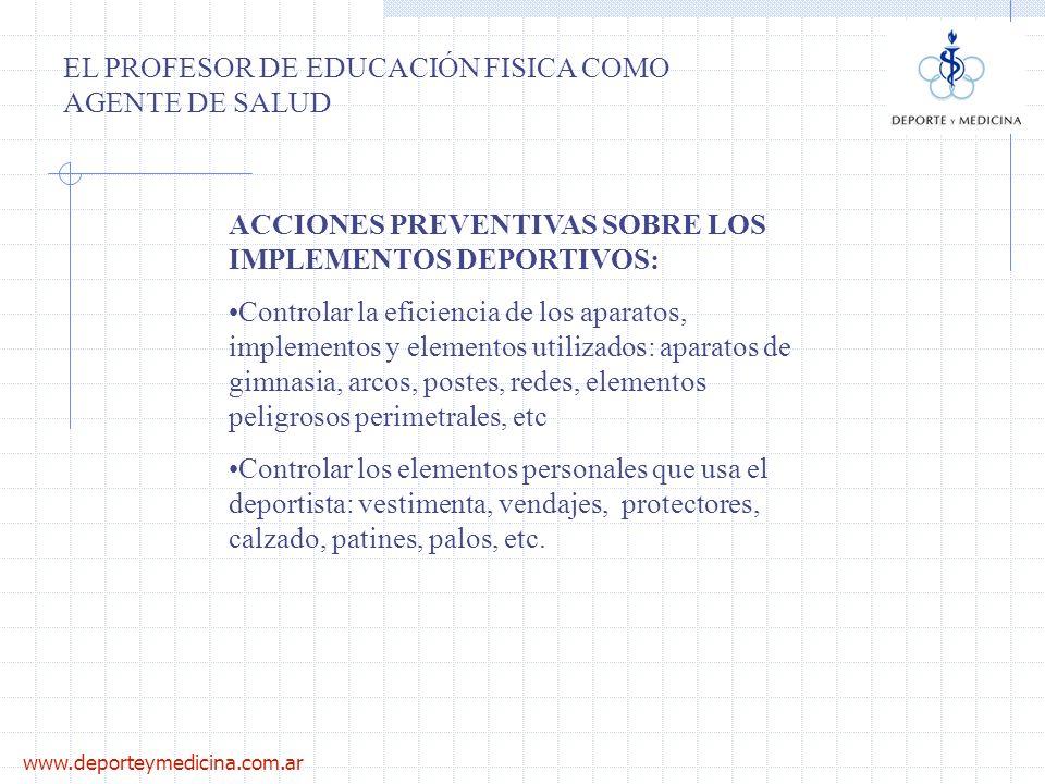 www.deporteymedicina.com.ar EL PROFESOR DE EDUCACIÓN FISICA COMO AGENTE DE SALUD ACCIONES PREVENTIVAS SOBRE LOS IMPLEMENTOS DEPORTIVOS: Controlar la e