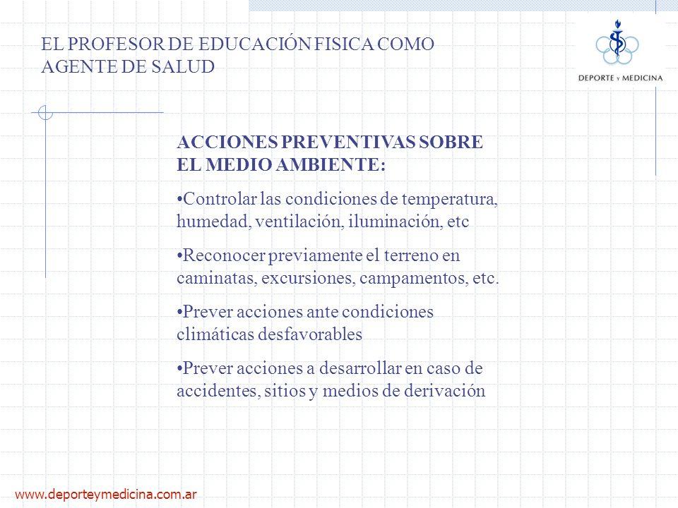 www.deporteymedicina.com.ar EL PROFESOR DE EDUCACIÓN FISICA COMO AGENTE DE SALUD ACCIONES PREVENTIVAS SOBRE EL MEDIO AMBIENTE: Controlar las condicion