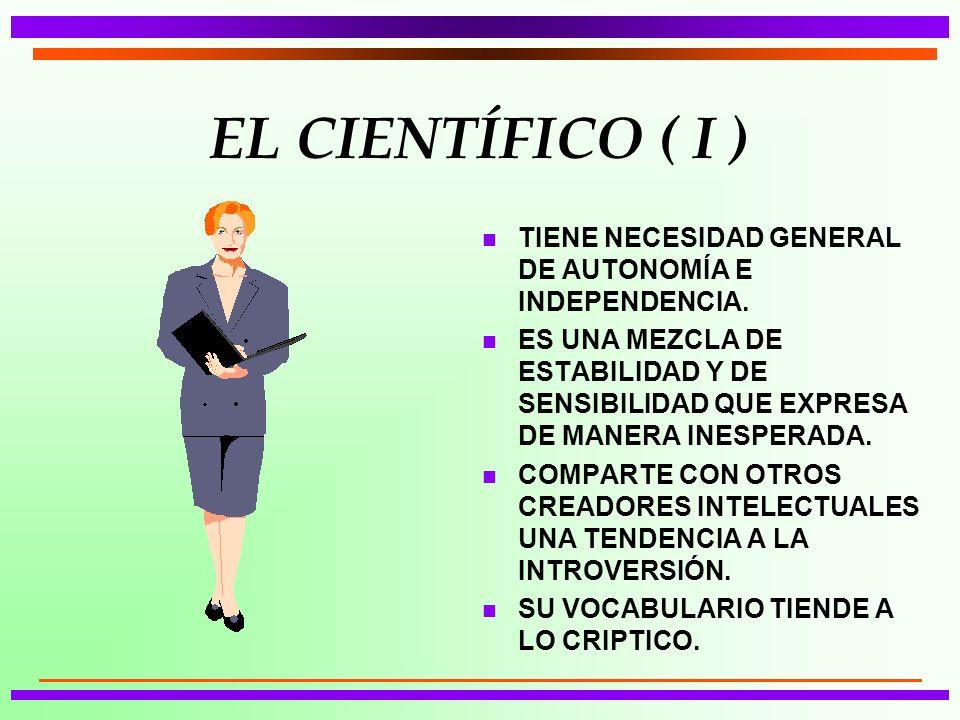 EL CIENTÍFICO ( I ) n TIENE NECESIDAD GENERAL DE AUTONOMÍA E INDEPENDENCIA.