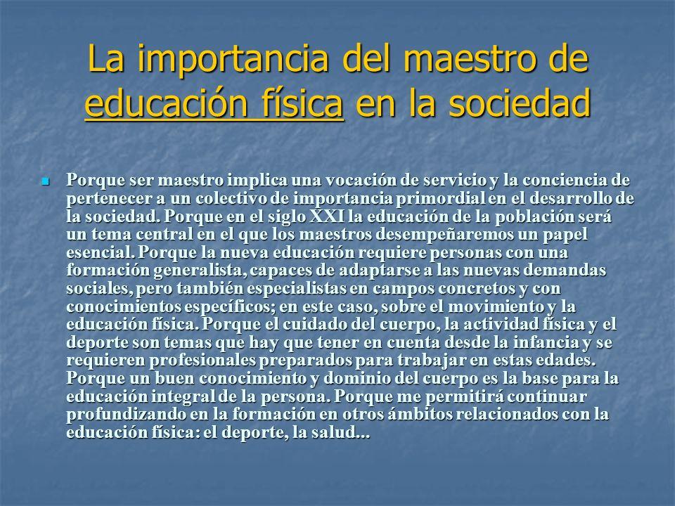 La importancia del maestro de educación física en la sociedad Porque ser maestro implica una vocación de servicio y la conciencia de pertenecer a un c