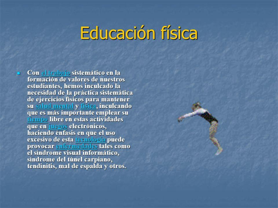 Educación física Con el trabajo sistemático en la formación de valores de nuestros estudiantes, hemos inculcado la necesidad de la práctica sistemátic
