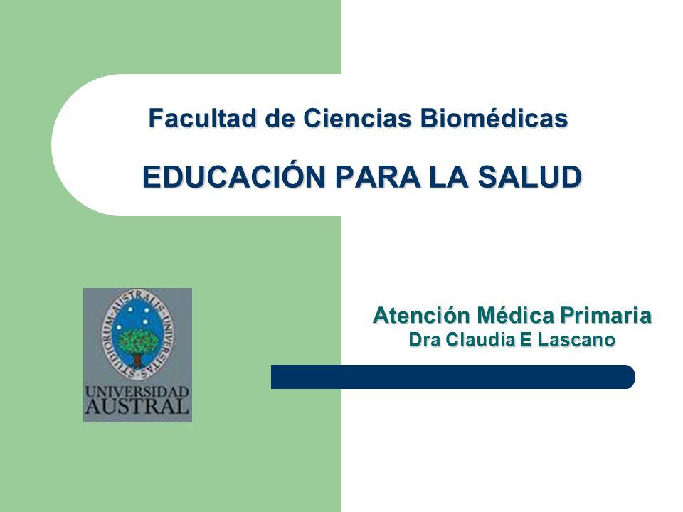 Atención Médica Primaria Dra Claudia E Lascano Facultad de Ciencias Biomédicas EDUCACIÓN PARA LA SALUD
