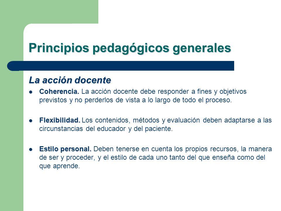 Principios pedagógicos generales La acción docente Coherencia. Coherencia. La acción docente debe responder a fines y objetivos previstos y no perderl