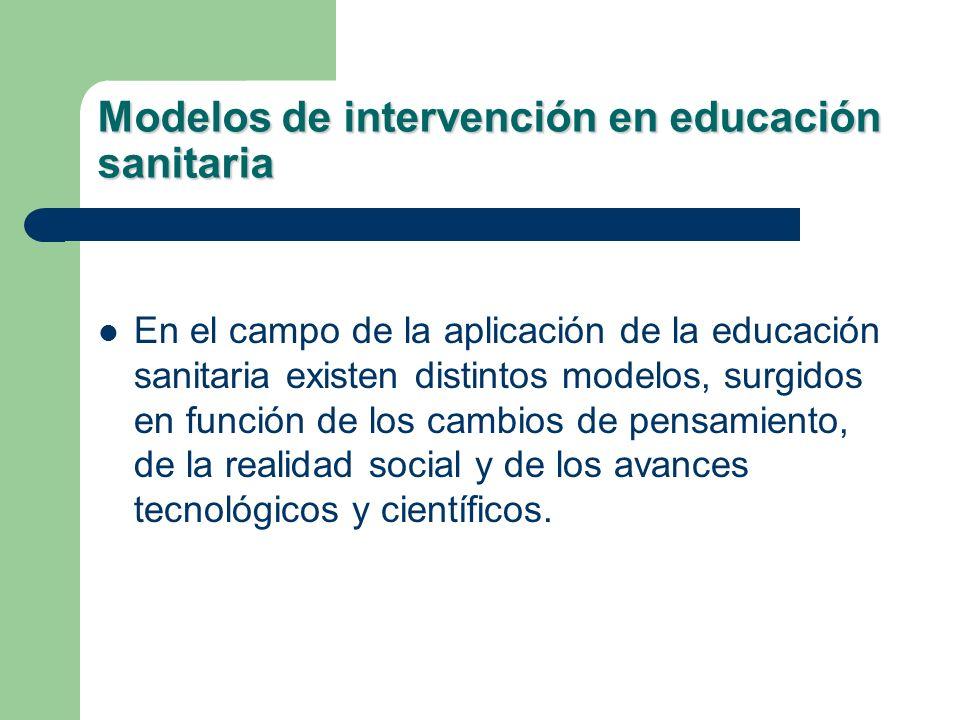 Modelos de intervención en educación sanitaria En el campo de la aplicación de la educación sanitaria existen distintos modelos, surgidos en función d