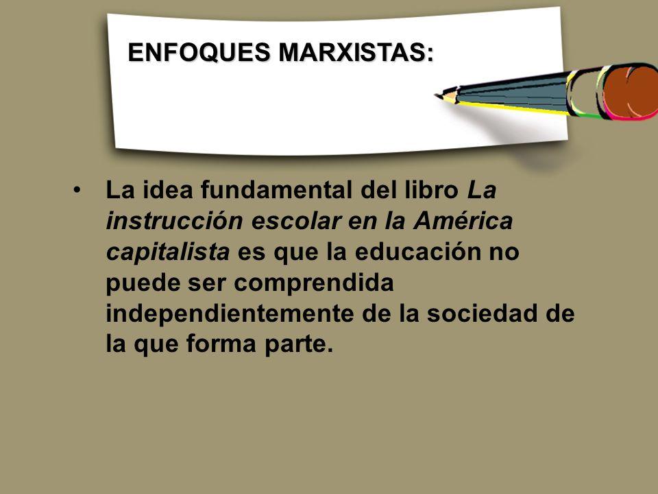 La idea fundamental del libro La instrucción escolar en la América capitalista es que la educación no puede ser comprendida independientemente de la s