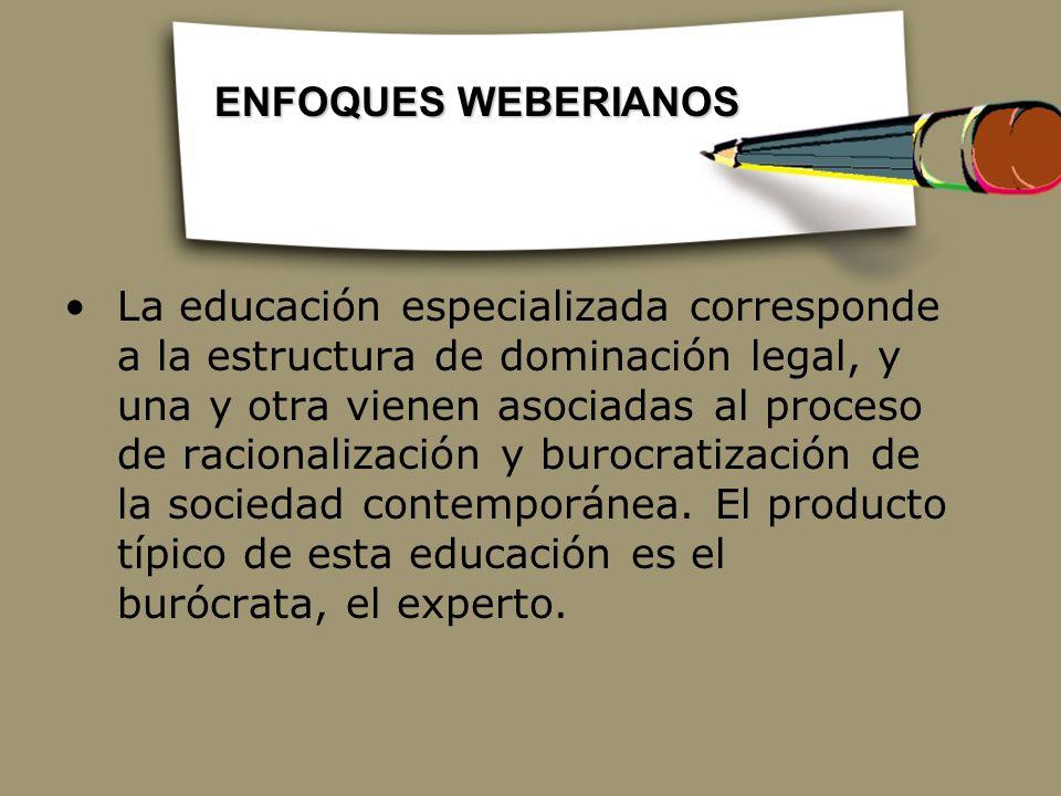 La educación especializada corresponde a la estructura de dominación legal, y una y otra vienen asociadas al proceso de racionalización y burocratizac