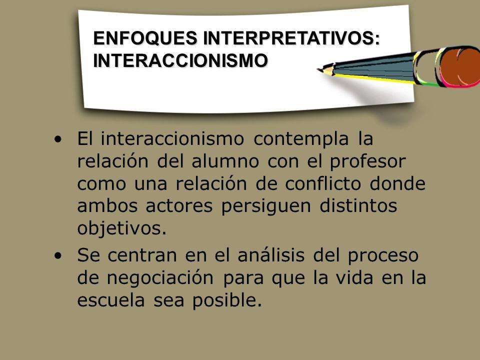El interaccionismo contempla la relación del alumno con el profesor como una relación de conflicto donde ambos actores persiguen distintos objetivos.