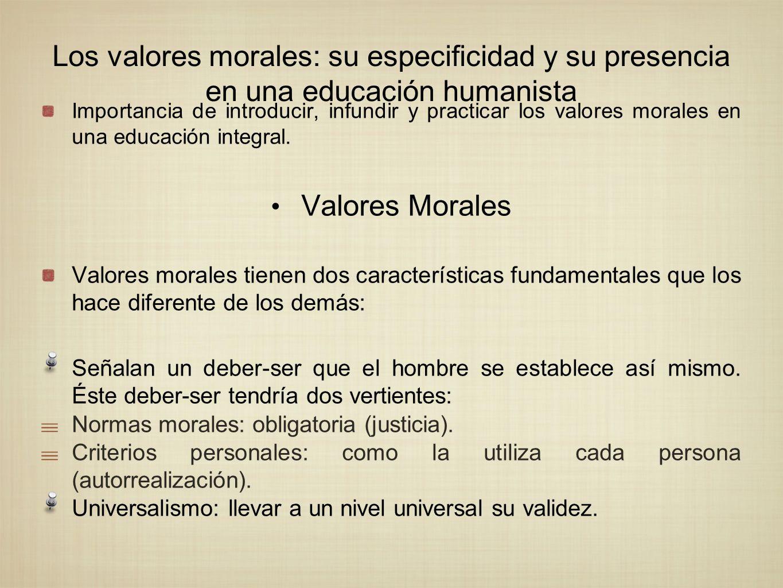 Los valores morales: su especificidad y su presencia en una educación humanista Importancia de introducir, infundir y practicar los valores morales en