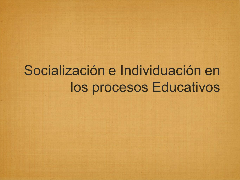 Socialización e Individuación en los procesos Educativos