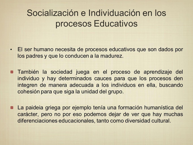 El ser humano necesita de procesos educativos que son dados por los padres y que lo conducen a la madurez. También la sociedad juega en el proceso de