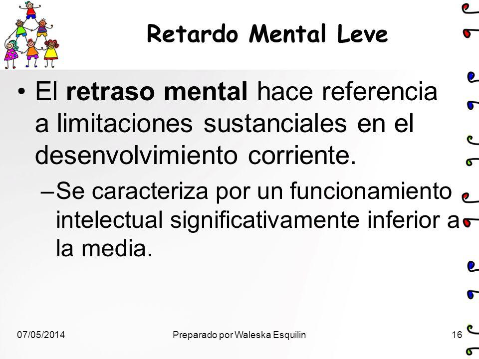 Retardo Mental Leve El retraso mental hace referencia a limitaciones sustanciales en el desenvolvimiento corriente. –Se caracteriza por un funcionamie