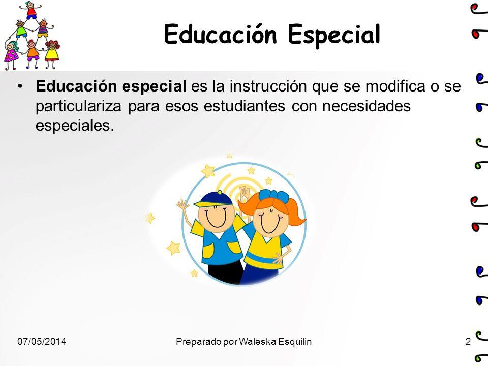 Educación Especial Educación especial es la instrucción que se modifica o se particulariza para esos estudiantes con necesidades especiales. 07/05/201