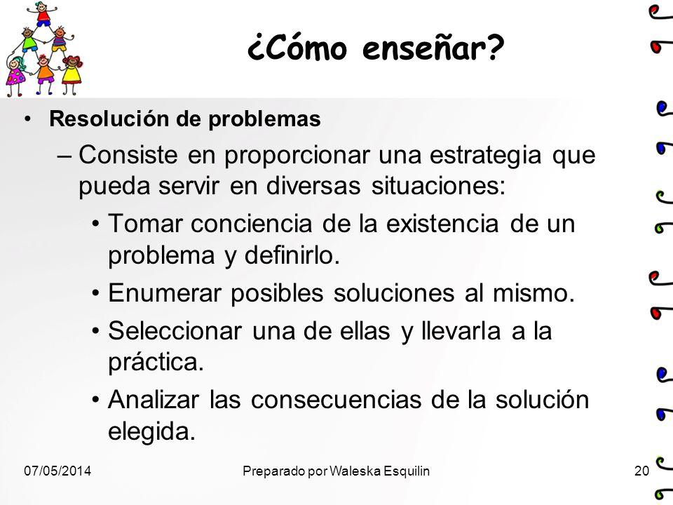 ¿Cómo enseñar? Resolución de problemas –Consiste en proporcionar una estrategia que pueda servir en diversas situaciones: Tomar conciencia de la exist