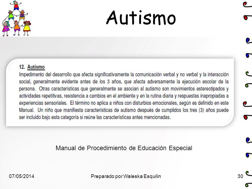 Autismo Manual de Procedimiento de Educación Especial 07/05/201430Preparado por Waleska Esquilin