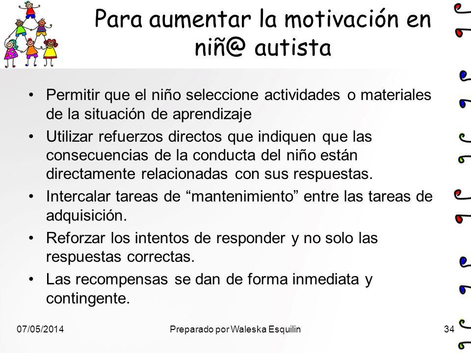 Para aumentar la motivación en niñ@ autista Permitir que el niño seleccione actividades o materiales de la situación de aprendizaje Utilizar refuerzos